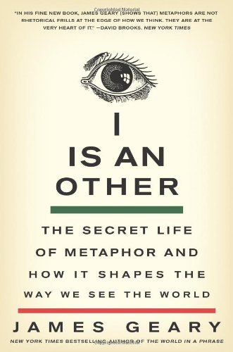 I Is an Other The Secret Life of Metaphor and How It Shapes the Way We See the World  2012 edition cover