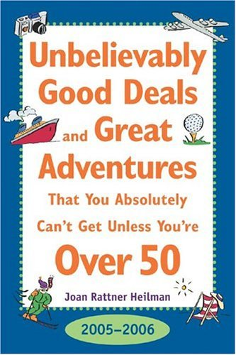 Unbelievably Good Deal and Great Adventures That You Absolutely Can't Get Unless You're Over 50, 2005-2006  16th 2005 (Revised) 9780071438292 Front Cover