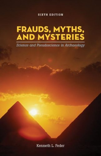 Frauds, Myths, and Mysteries Science and Pseudoscience in Archaeology 6th 2008 edition cover