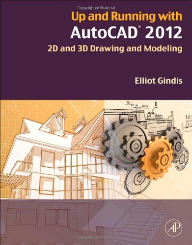 Up and Running with AutoCAD 2012 2D and 3D Drawing and Modeling 2nd 2012 9780123870292 Front Cover