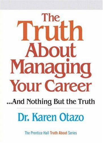 Truth about Managing Your Career ...And Nothing But the Truth  2006 9780137152292 Front Cover