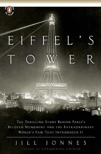 Eiffel's Tower The Thrilling Story Behind Paris's Beloved Monument and the Extraordinary World's Fair That Introduced It  2010 edition cover