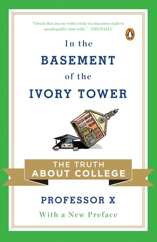 In the Basement of the Ivory Tower The Truth about College N/A edition cover
