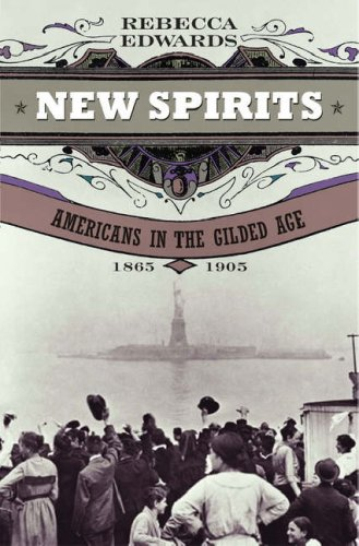 New Spirits Americans in the Gilded Age, 1865-1905  2006 9780195147292 Front Cover