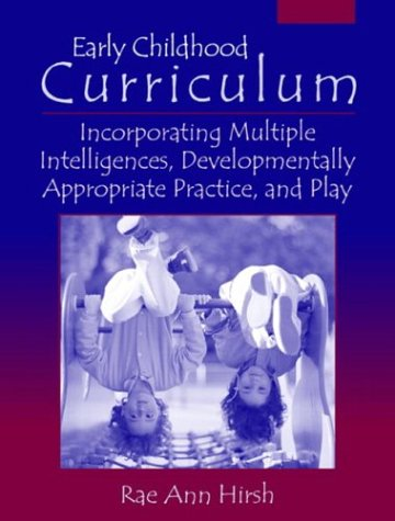 Early Childhood Curriculum Incorporating Multiple Intelligences, Developmentally Appropriate Practice, and Play  2004 edition cover