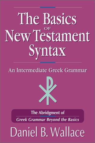 Basics of New Testament Syntax An Intermediate Greek Grammar  2000 9780310232292 Front Cover