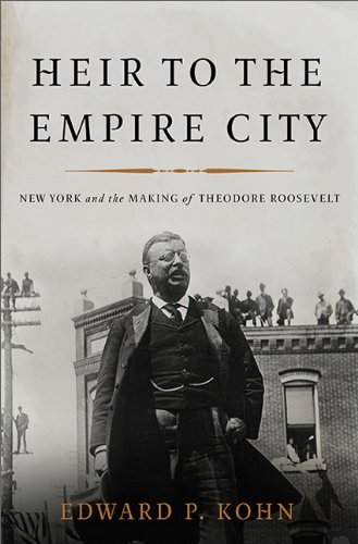 Heir to the Empire City New York and the Making of Theodore Roosevelt  2014 edition cover