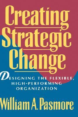 Creating Strategic Change Designing the Flexible, High-Performing Organization  1996 9780471597292 Front Cover