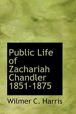 Public Life of Zachariah Chandler, 1851-1875:   2008 edition cover