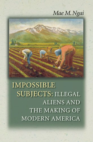 Impossible Subjects - Illegal Aliens and the Making of Modern America   2005 edition cover
