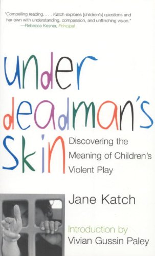 Under Deadman's Skin Discovering the Meaning of Children's Violent Play  2002 edition cover