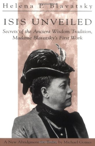 Isis Unveiled Secrets of the Ancient Wisdom Tradition, Madame Blavatsky's First Work Abridged edition cover