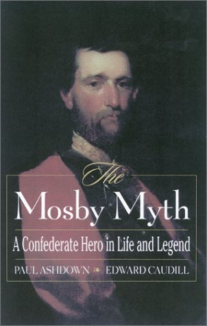 Mosby Myth A Confederate Hero in Life and Legend  2002 edition cover