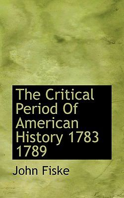 Critical Period of American History 1783 1789  N/A 9781113672292 Front Cover