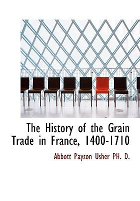 History of the Grain Trade in France, 1400-1710 N/A 9781113940292 Front Cover