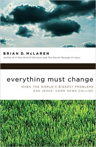 Everything Must Change Jesus, Global Crises, and a Revolution of Hope  2009 9781400280292 Front Cover