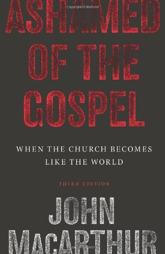 Ashamed of the Gospel When the Church Becomes Like the World 3rd 2009 (Revised) edition cover