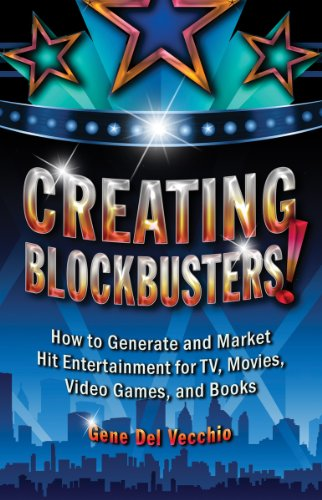 Creating Blockbusters! How to Generate and Market Hit Entertainment for TV, Movies, Video Games, and Books  2012 edition cover
