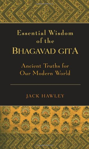 Essential Wisdom of the Bhagavad Gita Ancient Truths for Our Modern World  2006 9781577315292 Front Cover