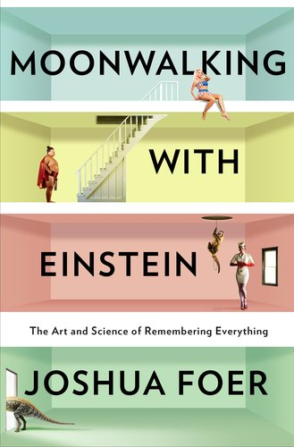 Moonwalking with Einstein The Art and Science of Remembering Everything  2011 edition cover