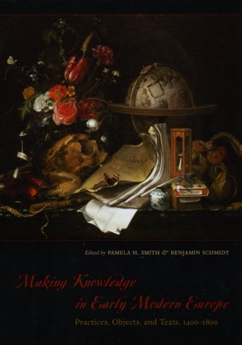 Making Knowledge in Early Modern Europe Practices, Objects, and Texts, 1400-1800  2007 9780226763293 Front Cover