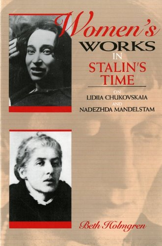 Women's Works in Stalin's Time On Lidiia Chukovskaia and Nadezhda Mandelstam N/A 9780253208293 Front Cover