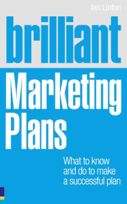Brilliant Marketing Plans What to Know and Do to Make a Successful Plan  2011 9780273756293 Front Cover