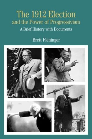 1912 Election and the Power of Progressivism A Brief History with Documents  2003 edition cover