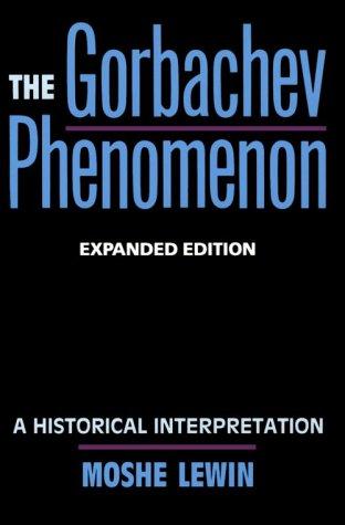 Gorbachev Phenomenon - A Historical Interpretation  N/A edition cover