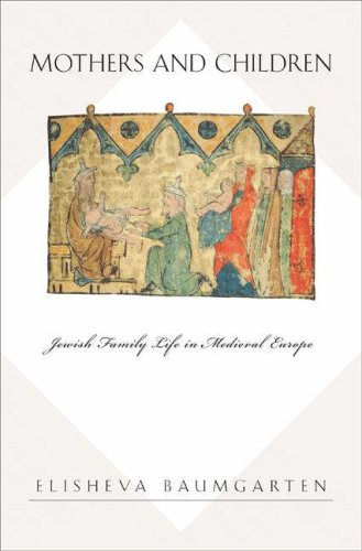 Mothers and Children Jewish Family Life in Medieval Europe  2007 edition cover