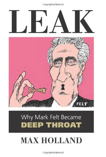 Leak Why Mark Felt Became Deep Throat  2012 edition cover