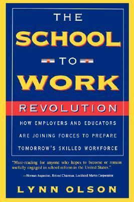 School-to-Work Revolution How Employers and Educators Are Joining Forces to Prepare Tomorrow's Skilled Workforce Reprint  9780738200293 Front Cover