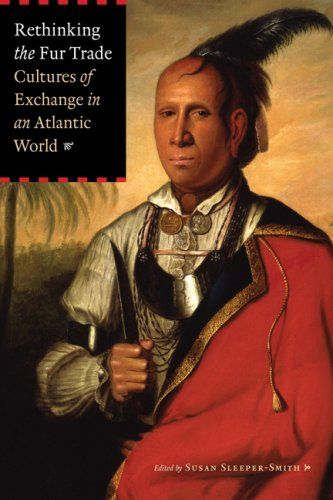 Rethinking the Fur Trade Cultures of Exchange in an Atlantic World  2009 edition cover