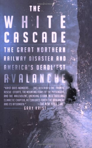 White Cascade The Great Northern Railway Disaster and America's Deadliest Avalanche N/A edition cover