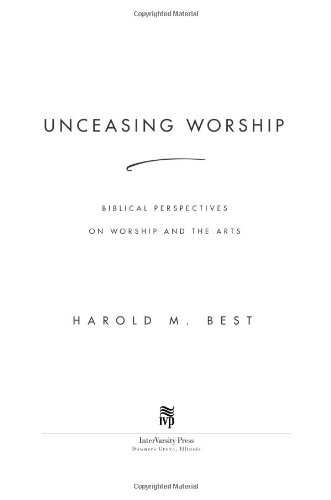 Unceasing Worship Biblical Perspectives on Worship and the Arts  2003 edition cover