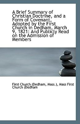 Brief Summary of Christian Doctrine, and a Form of Covenant, Adopted by the First Church in Dedham N/A 9781113394293 Front Cover