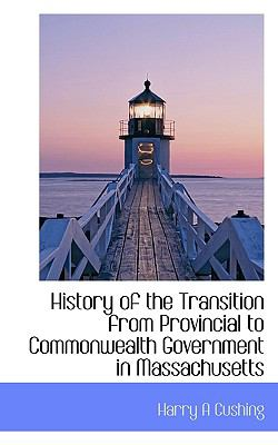 History of the Transition from Provincial to Commonwealth Government in Massachusetts  N/A 9781116658293 Front Cover