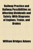 Railway Practice and Railway Possibilities As Affecting Dividends and Safety; with Diagrams of Engines, Trains, and Brakes  2010 edition cover