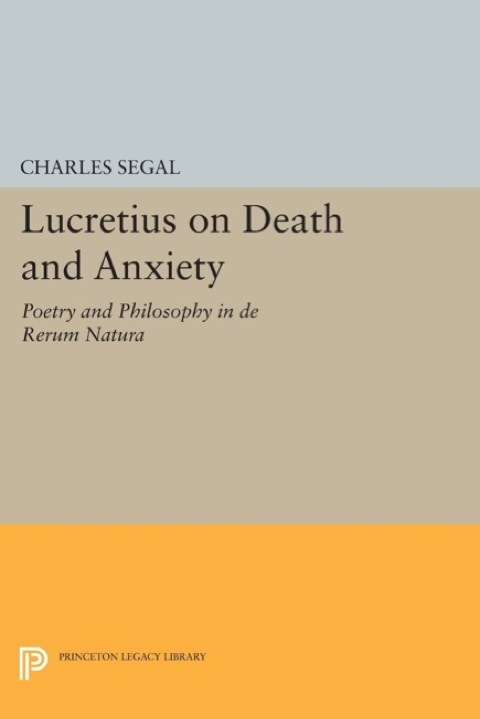 Lucretius on Death and Anxiety Poetry and Philosophy in de RERUM NATURA  1990 9781400861293 Front Cover