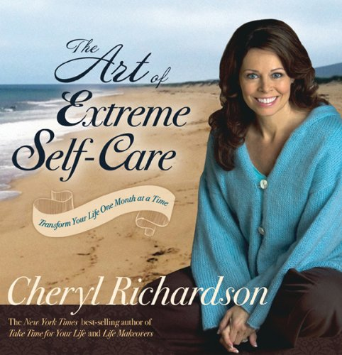 Art of Extreme Self-Care Transform Your Life One Month at a Time N/A 9781401918293 Front Cover