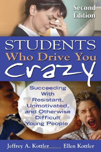 Students Who Drive You Crazy Succeeding with Resistant, Unmotivated, and Otherwise Difficult Young People 2nd 2009 edition cover
