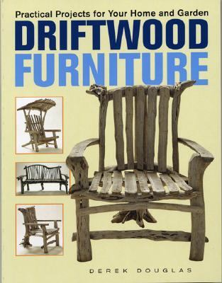 Driftwood Furniture Practical Projects for Your Home and Garden  2003 9781552977293 Front Cover