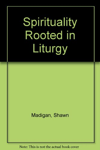 Spirituality Rooted in Liturgy 2nd 1999 (Revised) 9781569290293 Front Cover