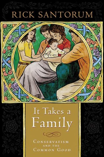 It Takes a Family Conservatism and the Common Good  2005 9781932236293 Front Cover