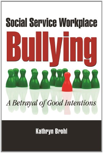 Social Service Workplace Bullying A Betrayal of Good Intentions  2013 edition cover