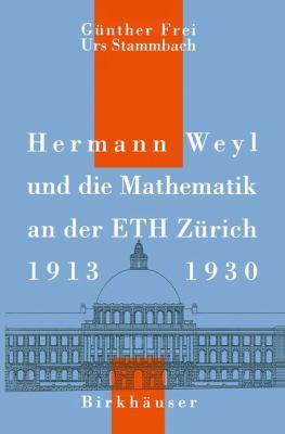 Hermann Weyl und Die Mathematik an der Eth Z�rich 1912 - 1930   1992 9783764327293 Front Cover