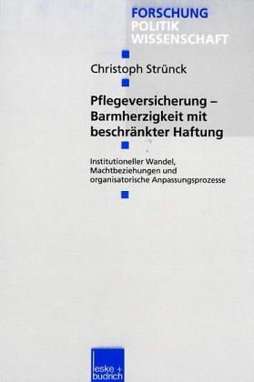 Pflegeversicherung -- Barmherzigkeit Mit Beschränkter Haftung: Institutioneller Wandel, Machtbeziehungen Und Organisatorische Anpassungsprozesse  2000 9783810026293 Front Cover