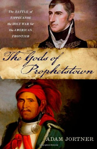 Gods of Prophetstown The Battle of Tippecanoe and the Holy War for the American Frontier  2011 edition cover