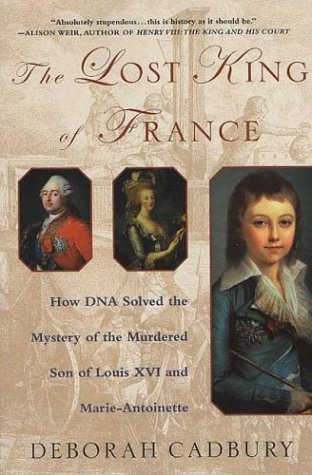 Lost King of France How DNA Solved the Mystery of the Murdered Son of Louis XVI and Marie Antoinette Revised  edition cover