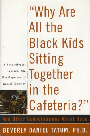 Why Are All the Black Kids Sitting Together in the Cafeteria? And Other Conversations about Race  1999 edition cover